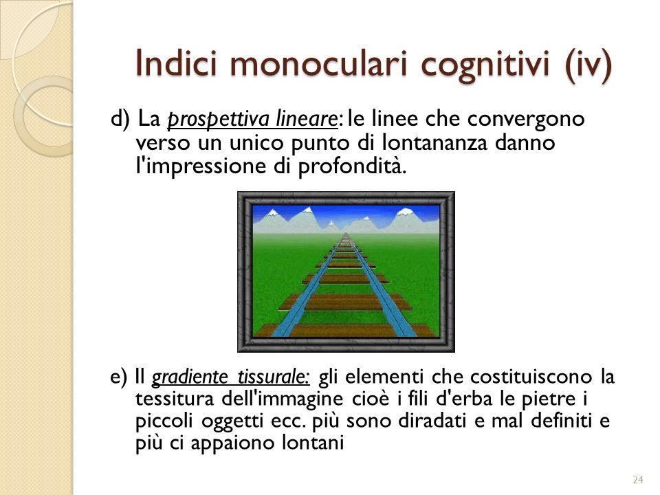 Indici binoculari a) La convergenza oculare: quanto più un oggetto è vicino tanto più gli occhi devono convergere per vederlo.