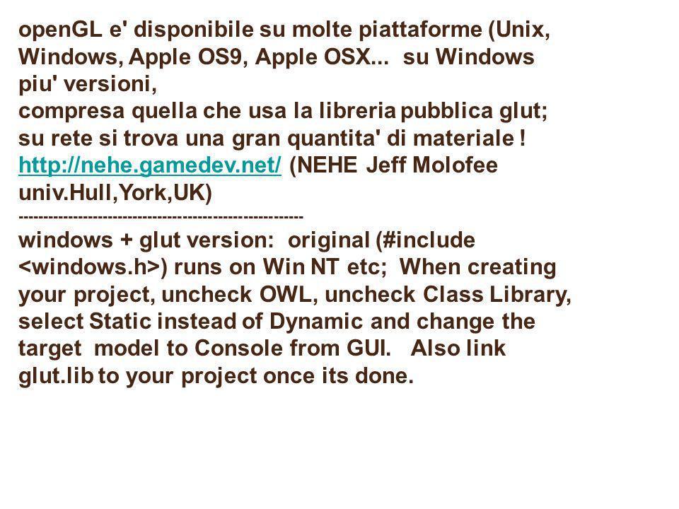 openGL e' disponibile su molte piattaforme (Unix, Windows, Apple OS9, Apple OSX... su Windows piu' versioni, compresa quella che usa la libreria pubbl