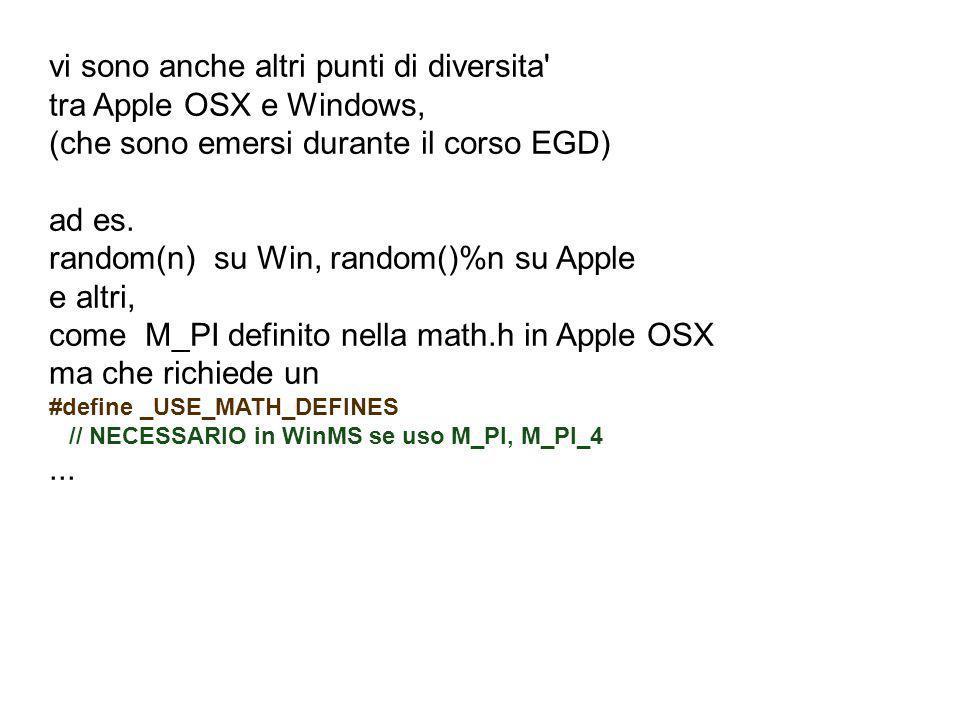 vi sono anche altri punti di diversita' tra Apple OSX e Windows, (che sono emersi durante il corso EGD) ad es. random(n) su Win, random()%n su Apple e
