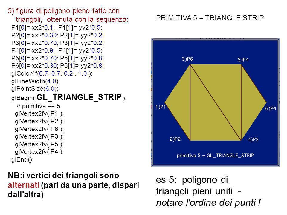5) figura di poligono pieno fatto con triangoli, ottenuta con la sequenza: P1[0]= xx2*0.1; P1[1]= yy2*0.5; P2[0]= xx2*0.30; P2[1]= yy2*0.2; P3[0]= xx2