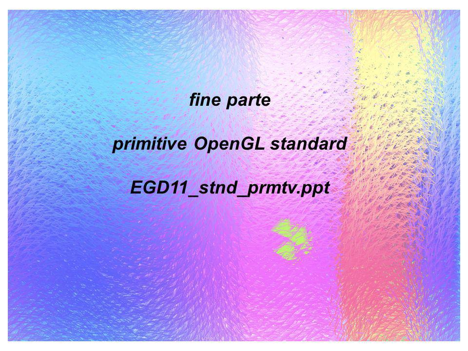 fine parte primitive OpenGL standard EGD11_stnd_prmtv.ppt