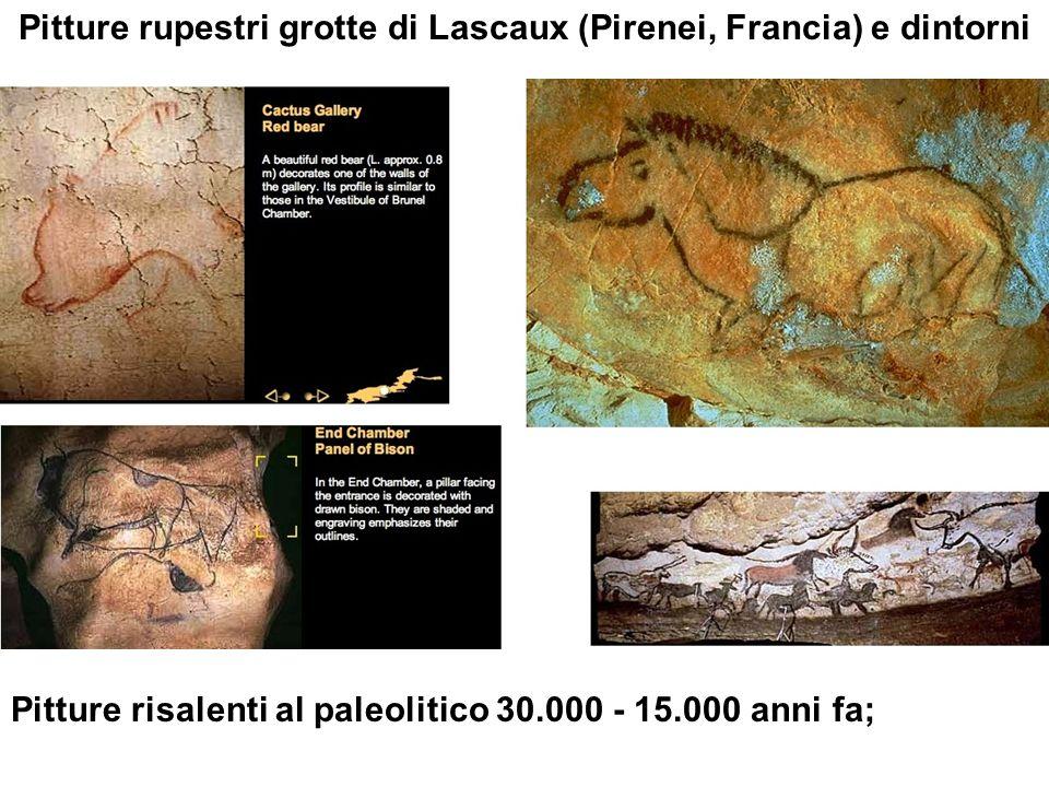 Pitture rupestri grotte di Lascaux (Pirenei, Francia) e dintorni Pitture risalenti al paleolitico 30.000 - 15.000 anni fa;