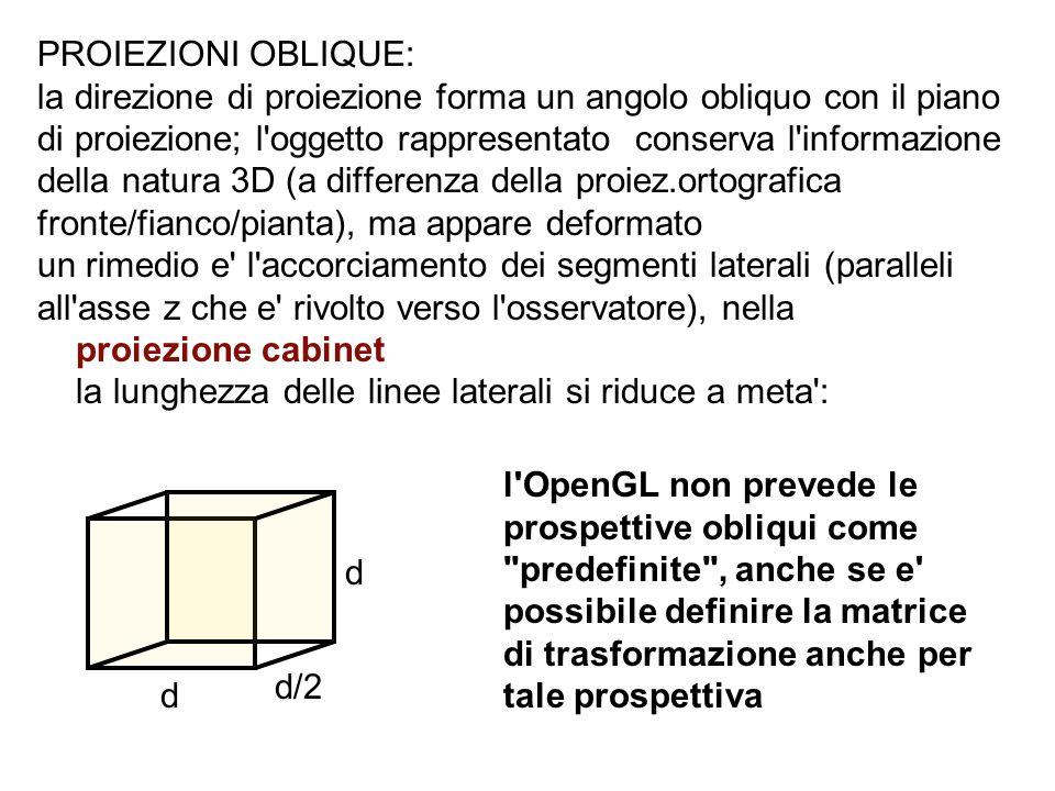PROIEZIONI OBLIQUE: la direzione di proiezione forma un angolo obliquo con il piano di proiezione; l'oggetto rappresentato conserva l'informazione del