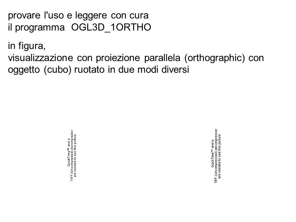provare l'uso e leggere con cura il programma OGL3D_1ORTHO in figura, visualizzazione con proiezione parallela (orthographic) con oggetto (cubo) ruota
