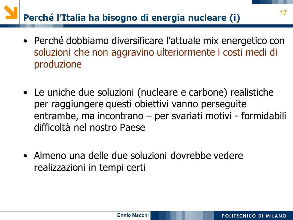 Ennio Macchi Perché lItalia ha bisogno di energia nucleare (i) Perché dobbiamo diversificare lattuale mix energetico con soluzioni che non aggravino u