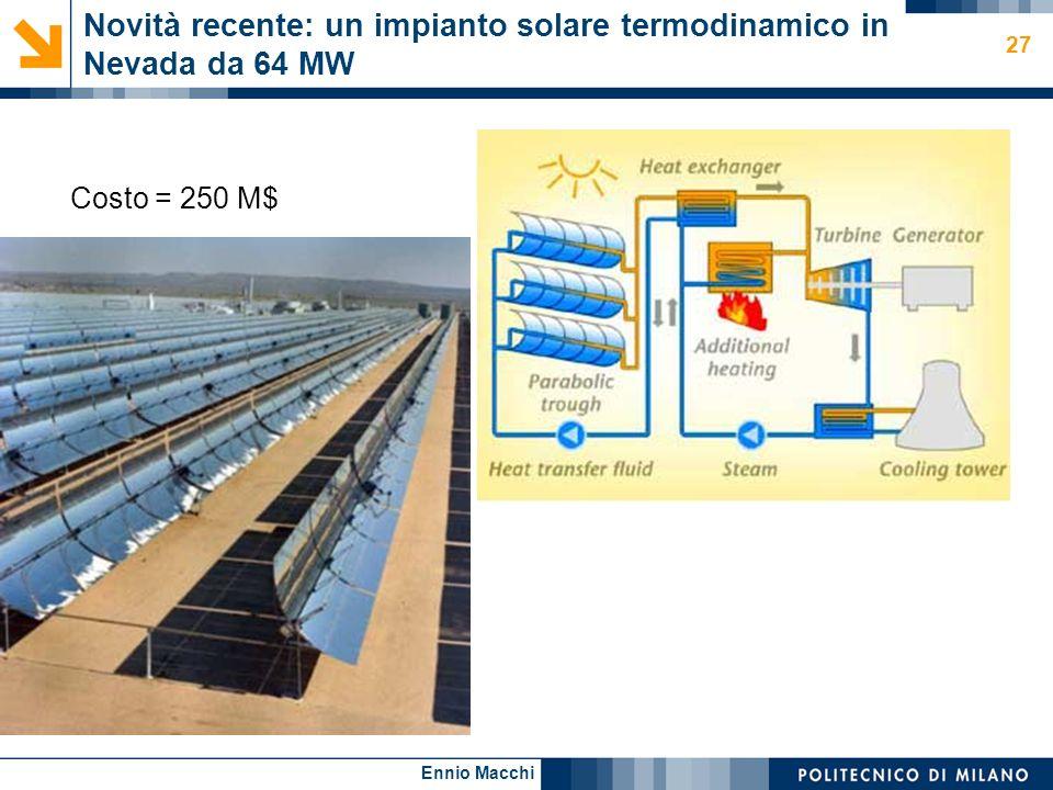 Ennio Macchi 27 Novità recente: un impianto solare termodinamico in Nevada da 64 MW Costo = 250 M$