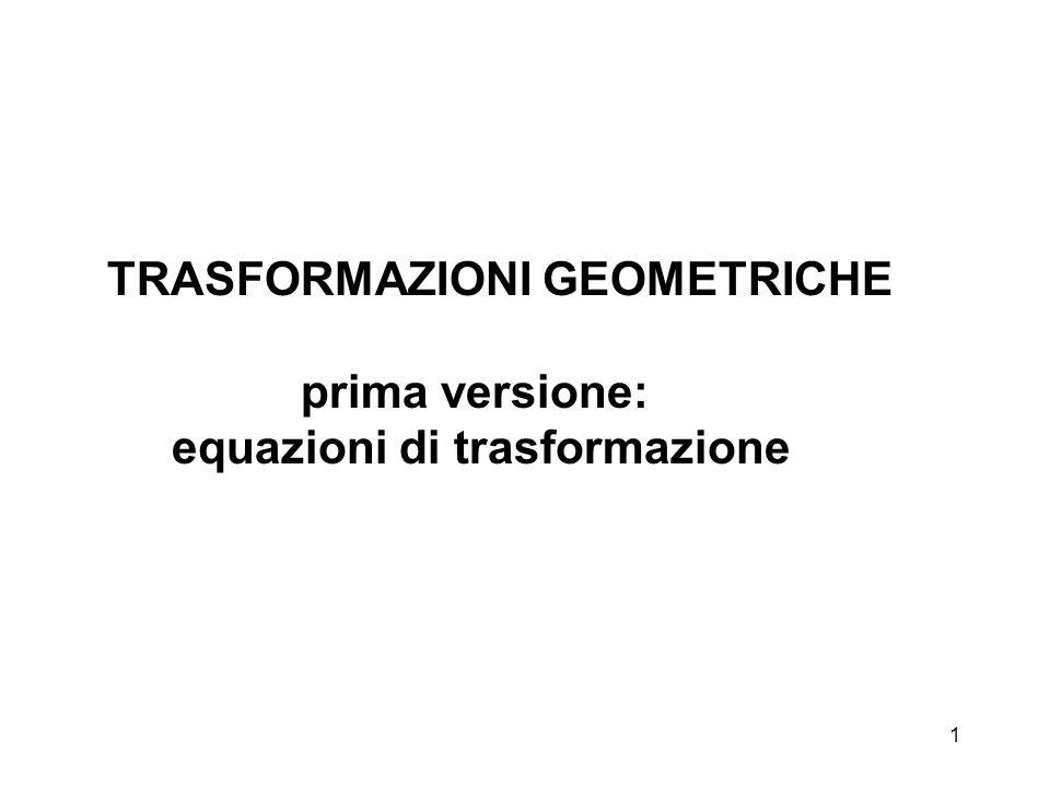 1 TRASFORMAZIONI GEOMETRICHE prima versione: equazioni di trasformazione