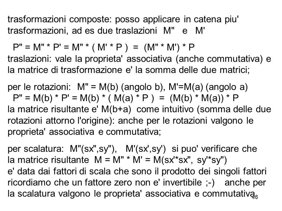 46 trasformazioni composte: posso applicare in catena piu' trasformazioni, ad es due traslazioni M