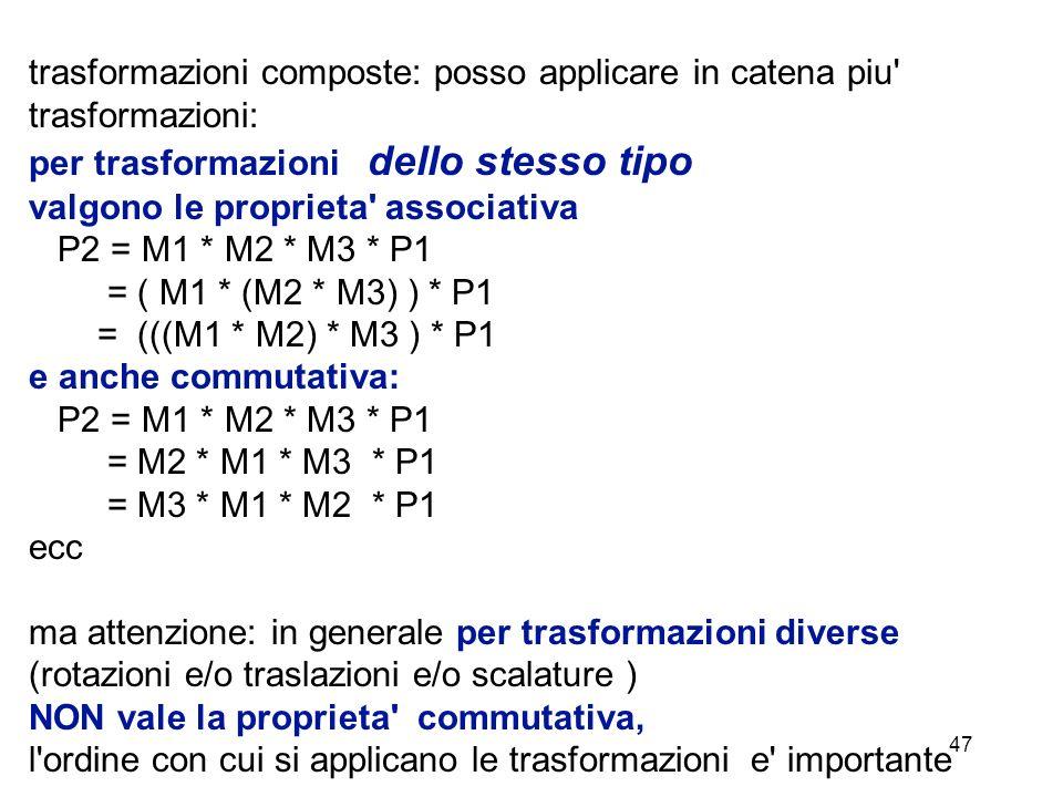47 trasformazioni composte: posso applicare in catena piu' trasformazioni: per trasformazioni dello stesso tipo valgono le proprieta' associativa P2 =