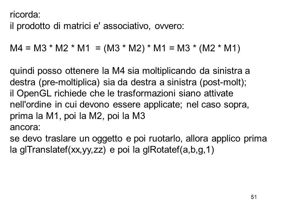 51 ricorda: il prodotto di matrici e' associativo, ovvero: M4 = M3 * M2 * M1 = (M3 * M2) * M1 = M3 * (M2 * M1) quindi posso ottenere la M4 sia moltipl