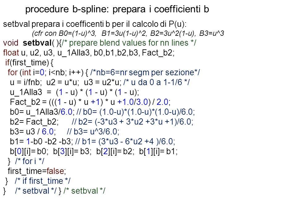 procedure b-spline: prepara i coefficienti b setbval prepara i coefficenti b per il calcolo di P(u): (cfr con B0=(1-u)^3, B1=3u(1-u)^2, B2=3u^2(1-u),
