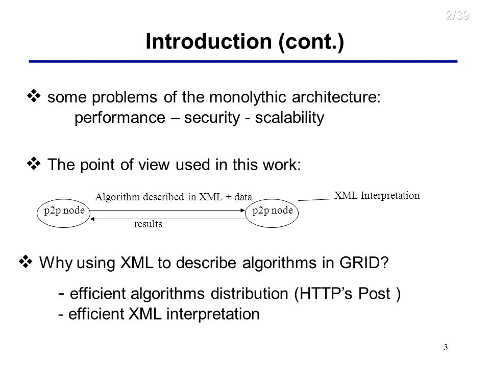 3 Introduction (cont.) some problems of the monolythic architecture: performance – security - scalability The point of view used in this work: p2p nod
