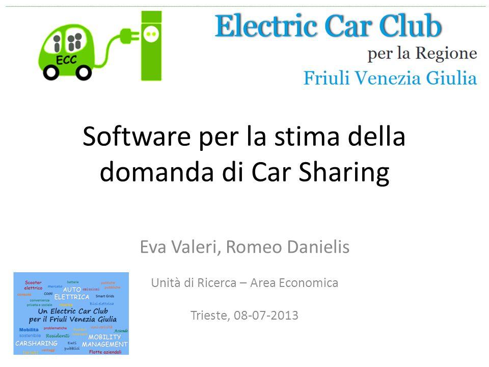 Software per la stima della domanda di Car Sharing Eva Valeri, Romeo Danielis Unità di Ricerca – Area Economica Trieste, 08-07-2013