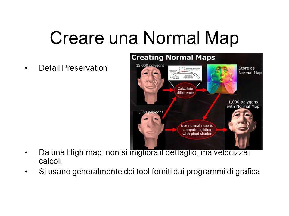 Creare una Normal Map Detail Preservation Da una High map: non si migliora il dettaglio, ma velocizza i calcoli Si usano generalmente dei tool forniti