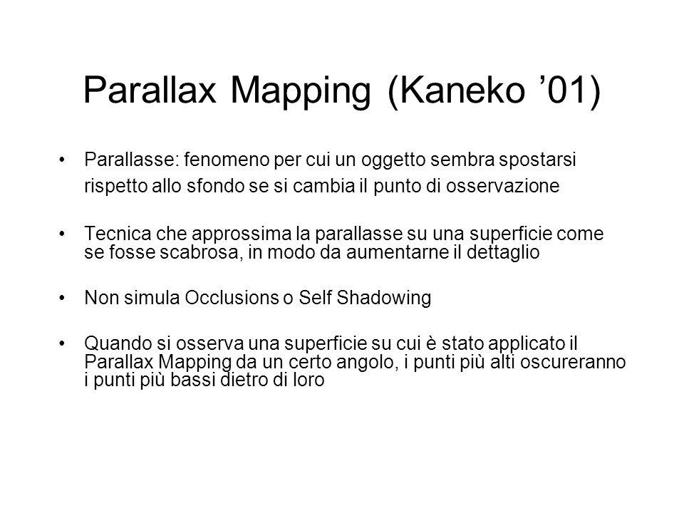 Parallax Mapping (Kaneko 01) Parallasse: fenomeno per cui un oggetto sembra spostarsi rispetto allo sfondo se si cambia il punto di osservazione Tecni