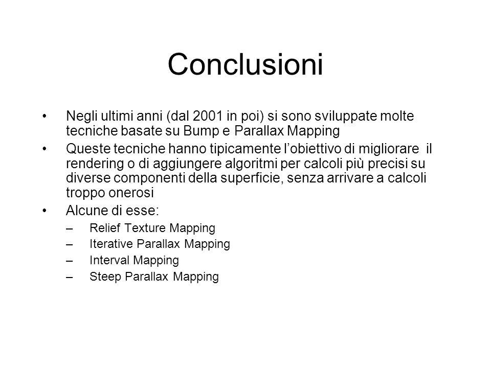 Conclusioni Negli ultimi anni (dal 2001 in poi) si sono sviluppate molte tecniche basate su Bump e Parallax Mapping Queste tecniche hanno tipicamente