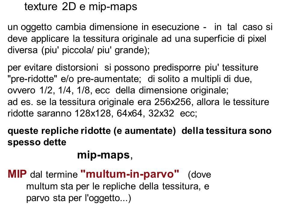 texture 2D e mip-maps un oggetto cambia dimensione in esecuzione - in tal caso si deve applicare la tessitura originale ad una superficie di pixel div