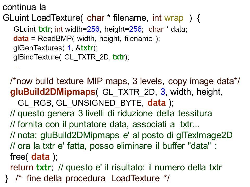 continua la GLuint LoadTexture( char * filename, int wrap ) { GLuint txtr; int width=256, height=256; char * data; data = ReadBMP( width, height, file