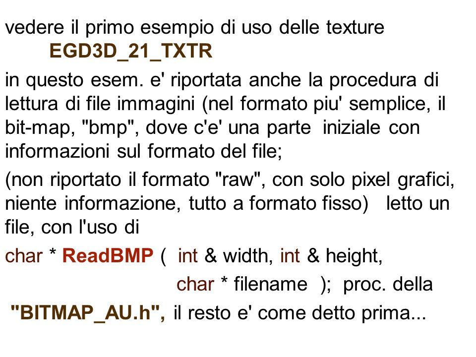 vedere il primo esempio di uso delle texture EGD3D_21_TXTR in questo esem. e' riportata anche la procedura di lettura di file immagini (nel formato pi