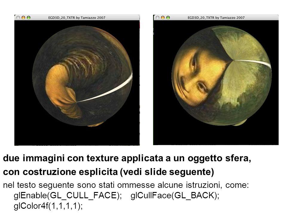 due immagini con texture applicata a un oggetto sfera, con costruzione esplicita (vedi slide seguente) nel testo seguente sono stati ommesse alcune is