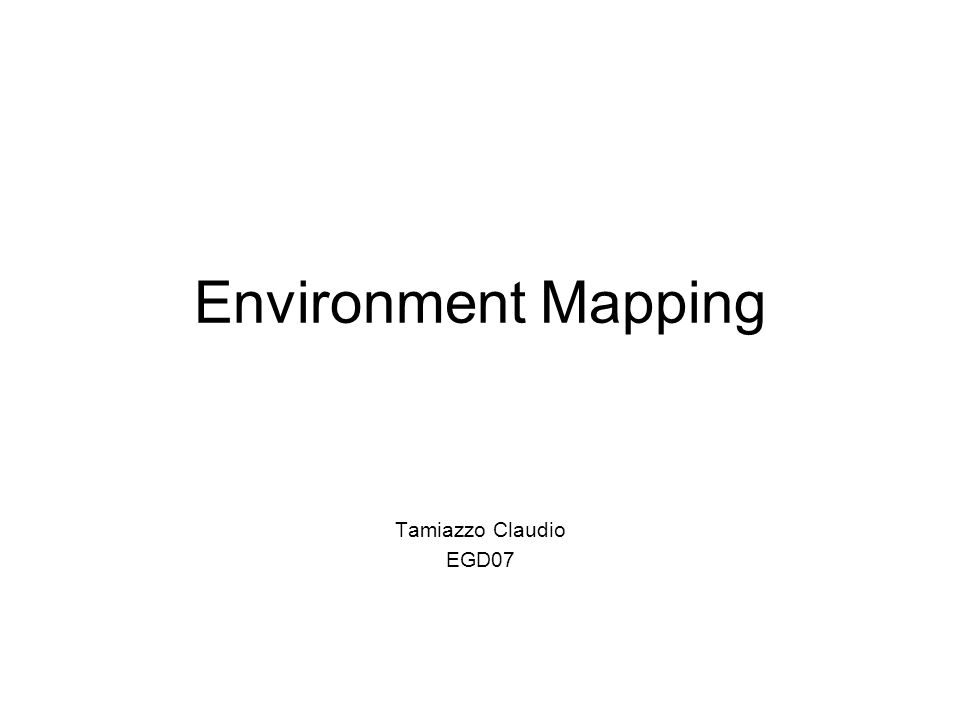 Environment Mapping Tamiazzo Claudio EGD07