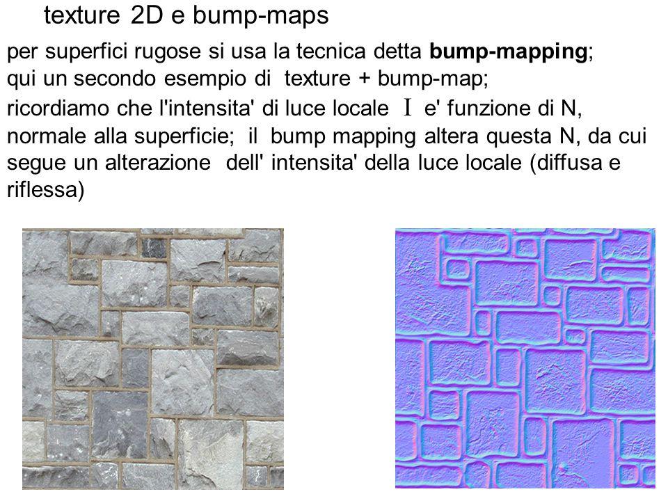 texture 2D e bump-maps per superfici rugose si usa la tecnica detta bump-mapping; qui un secondo esempio di texture + bump-map; ricordiamo che l'inten