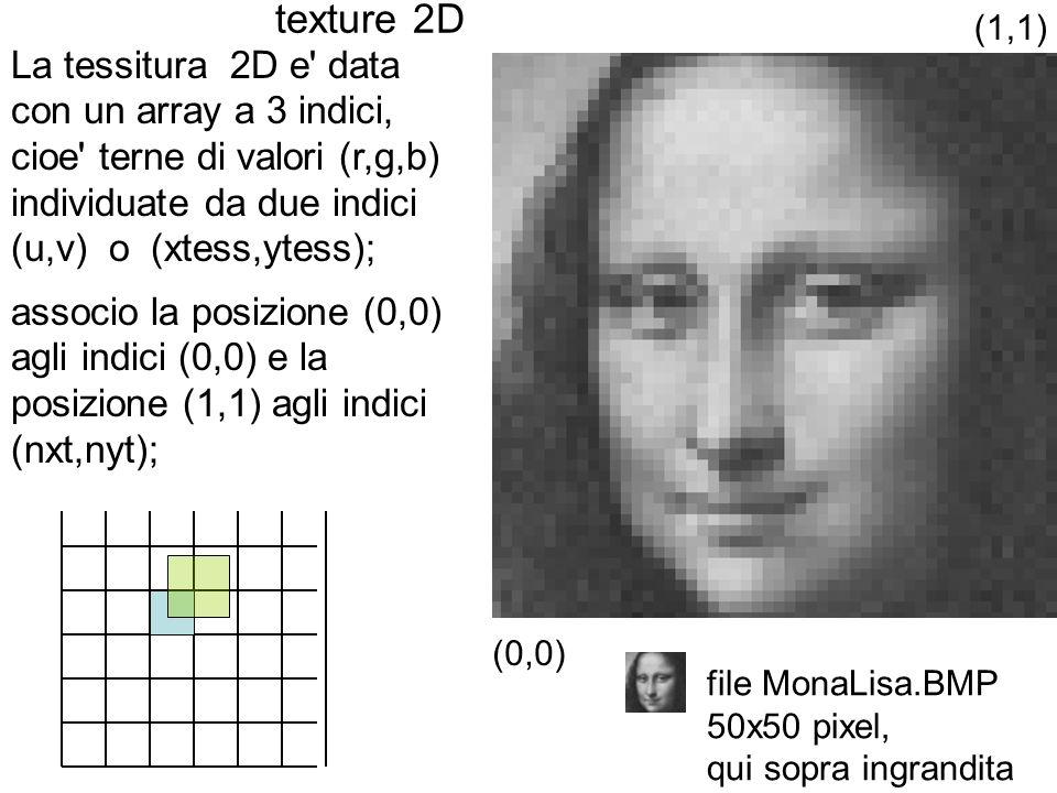 texture 2D La tessitura 2D e' data con un array a 3 indici, cioe' terne di valori (r,g,b) individuate da due indici (u,v) o (xtess,ytess); associo la