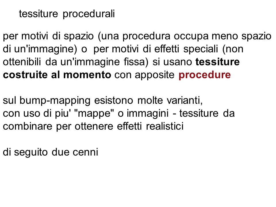 tessiture procedurali per motivi di spazio (una procedura occupa meno spazio di un'immagine) o per motivi di effetti speciali (non ottenibili da un'im