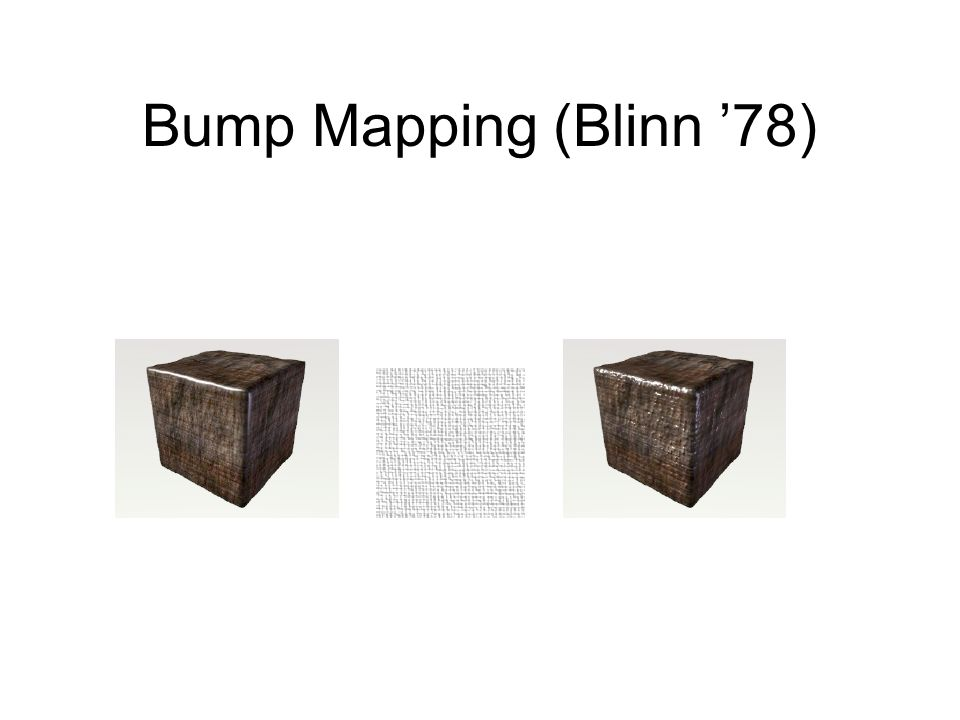 Bump Mapping (Blinn 78)