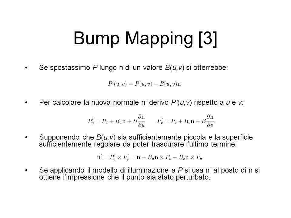 Bump Mapping [3] Se spostassimo P lungo n di un valore B(u,v) si otterrebbe: Per calcolare la nuova normale n derivo P(u,v) rispetto a u e v: Supponen