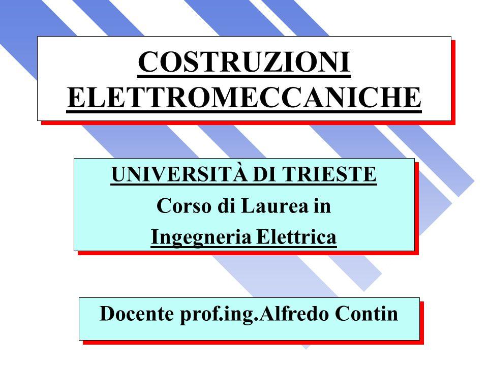 COSTRUZIONI ELETTROMECCANICHE UNIVERSITÀ DI TRIESTE Corso di Laurea in Ingegneria Elettrica UNIVERSITÀ DI TRIESTE Corso di Laurea in Ingegneria Elettr