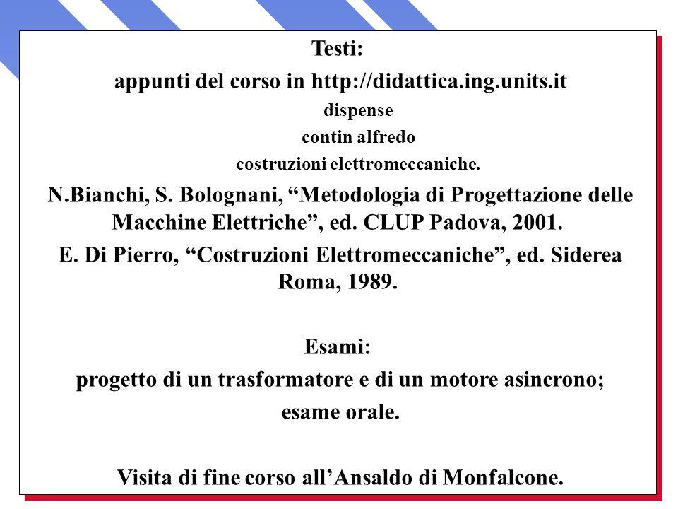 Testi: appunti del corso in http://didattica.ing.units.it dispense contin alfredo costruzioni elettromeccaniche. N.Bianchi, S. Bolognani, Metodologia