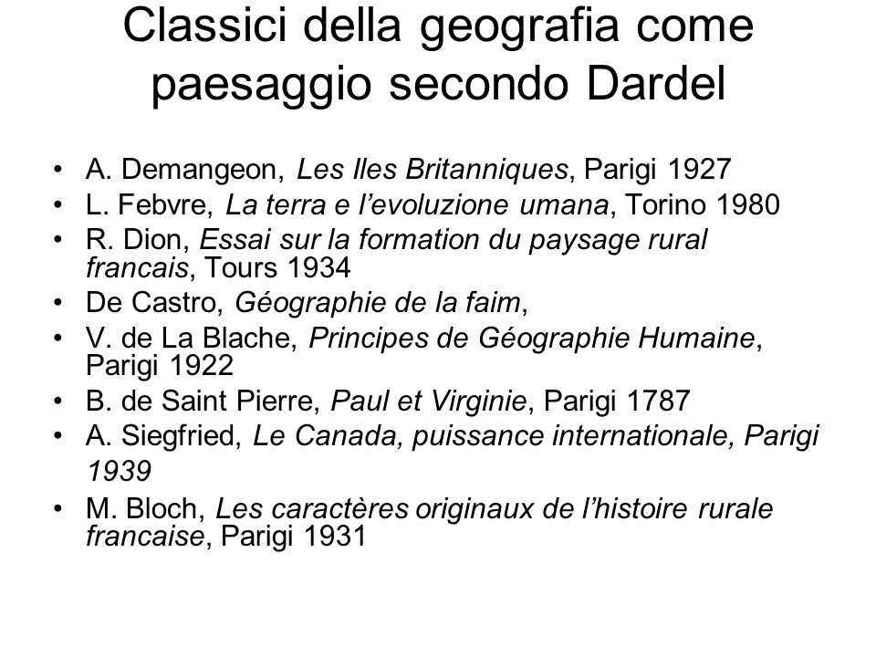Classici della geografia come paesaggio secondo Dardel A. Demangeon, Les Iles Britanniques, Parigi 1927 L. Febvre, La terra e levoluzione umana, Torin