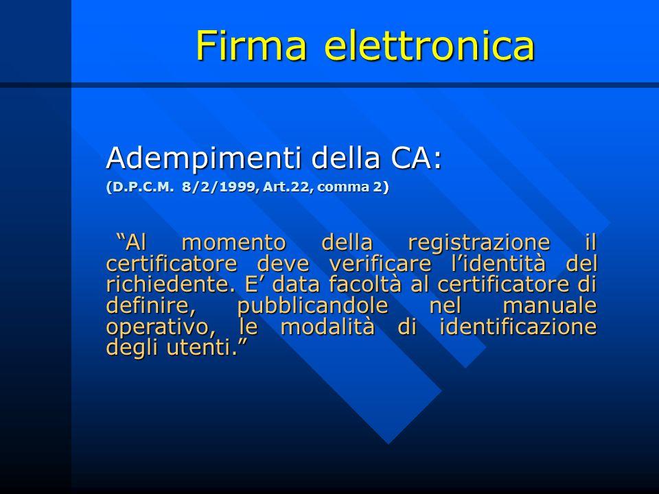 Firma elettronica Adempimenti della CA: (D.P.C.M. 8/2/1999, Art.22, comma 2) Al momento della registrazione il certificatore deve verificare lidentità