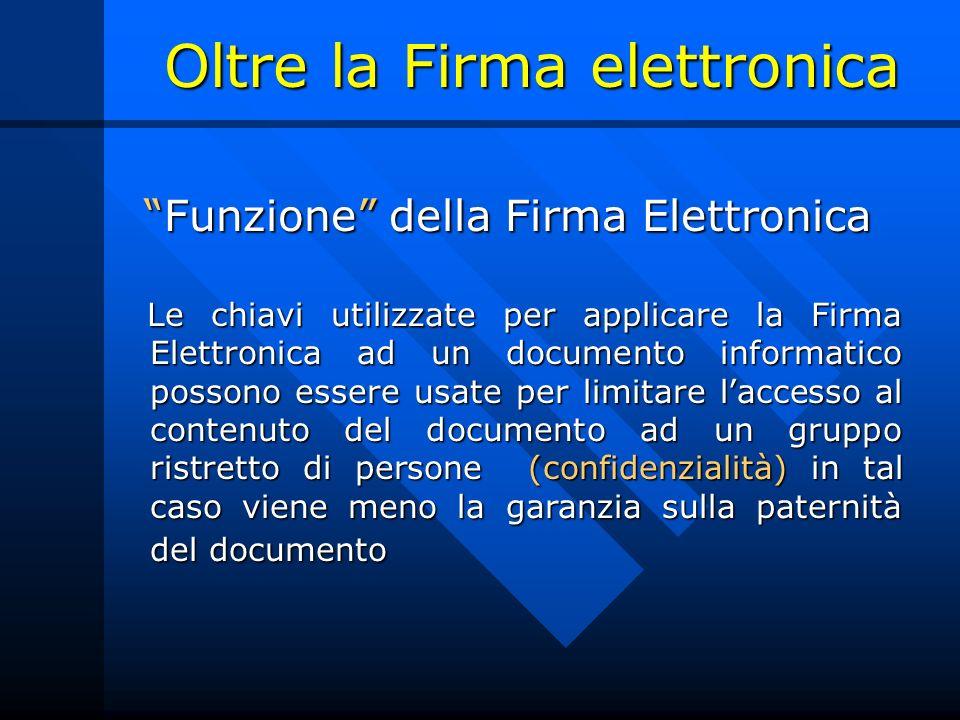 Oltre la Firma elettronica Funzione della Firma ElettronicaFunzione della Firma Elettronica Le chiavi utilizzate per applicare la Firma Elettronica ad