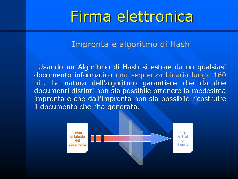 Firma elettronica Usando un Algoritmo di Hash si estrae da un qualsiasi documento informatico una sequenza binaria lunga 160 bit. La natura dellalgori