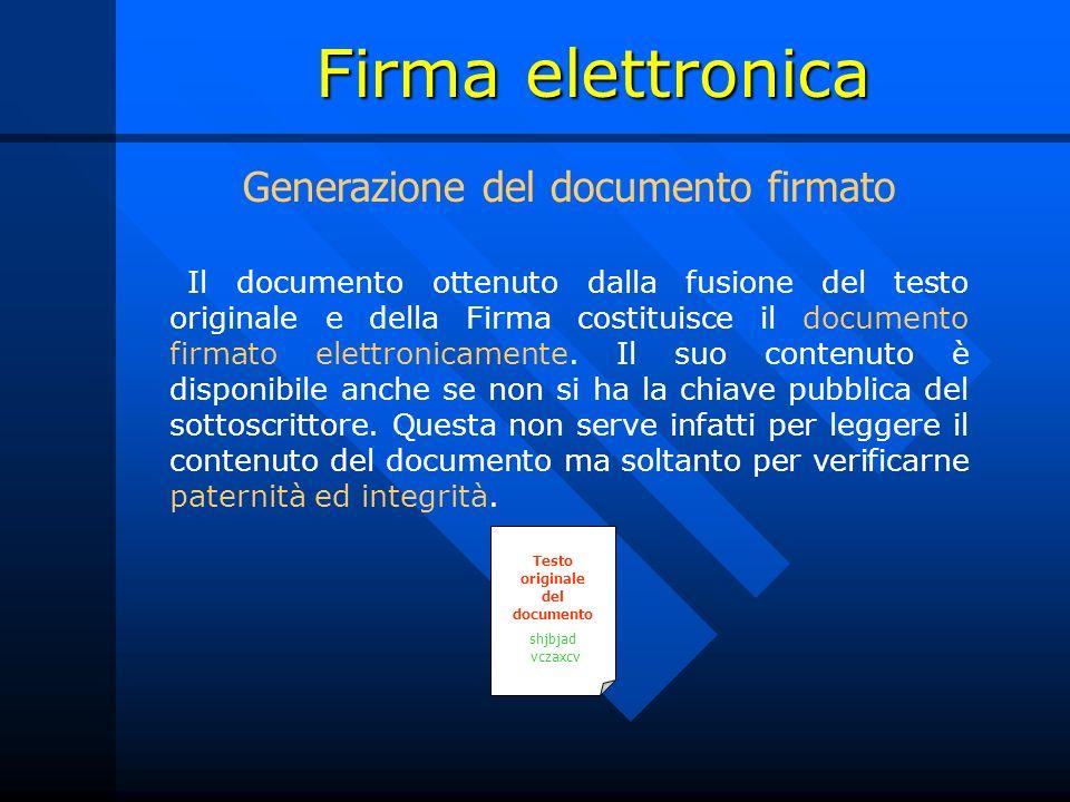 Firma elettronica Il documento ottenuto dalla fusione del testo originale e della Firma costituisce il documento firmato elettronicamente.