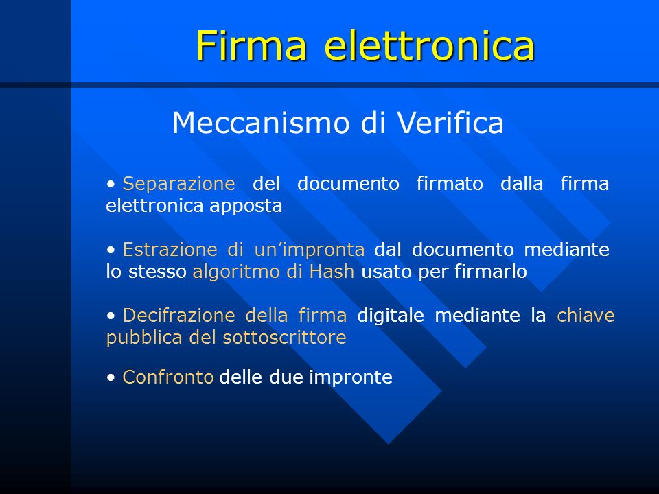 Firma elettronica Meccanismo di Verifica Separazione del documento firmato dalla firma elettronica apposta Decifrazione della firma digitale mediante