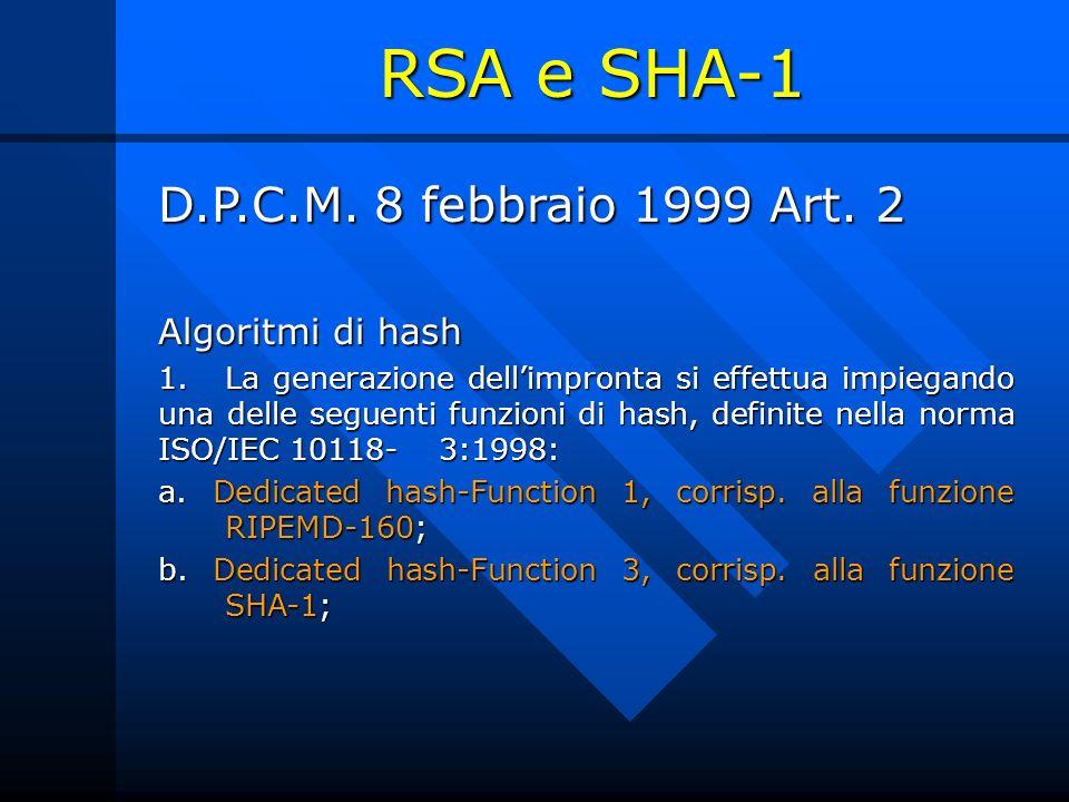 D.P.C.M. 8 febbraio 1999 Art. 2 Algoritmi di hash 1. La generazione dellimpronta si effettua impiegando una delle seguenti funzioni di hash, definite