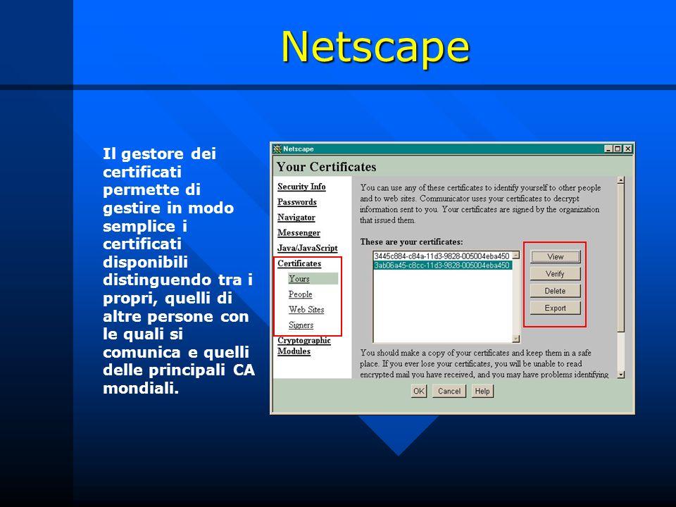 Netscape Il gestore dei certificati permette di gestire in modo semplice i certificati disponibili distinguendo tra i propri, quelli di altre persone con le quali si comunica e quelli delle principali CA mondiali.