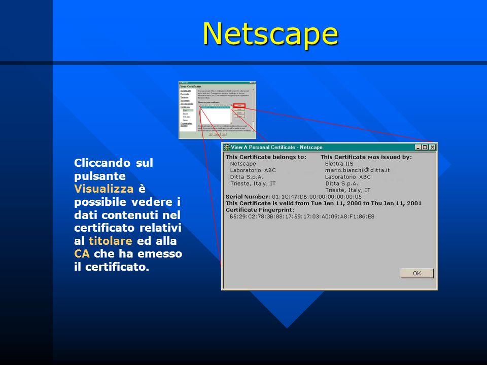 Netscape Cliccando sul pulsante Visualizza è possibile vedere i dati contenuti nel certificato relativi al titolare ed alla CA che ha emesso il certificato.