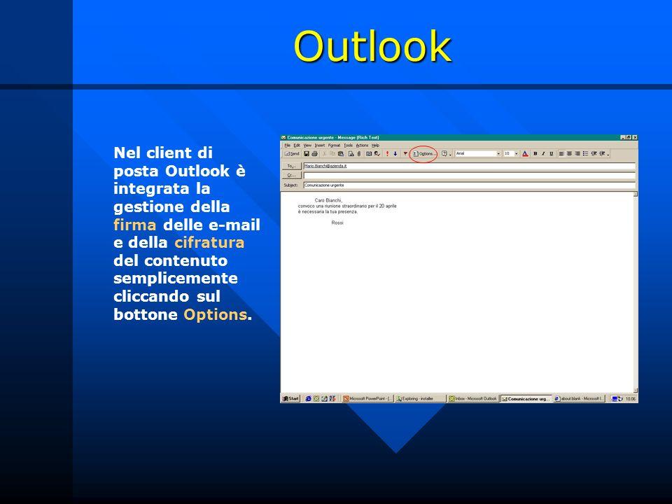 Outlook Nel client di posta Outlook è integrata la gestione della firma delle e-mail e della cifratura del contenuto semplicemente cliccando sul bottone Options.