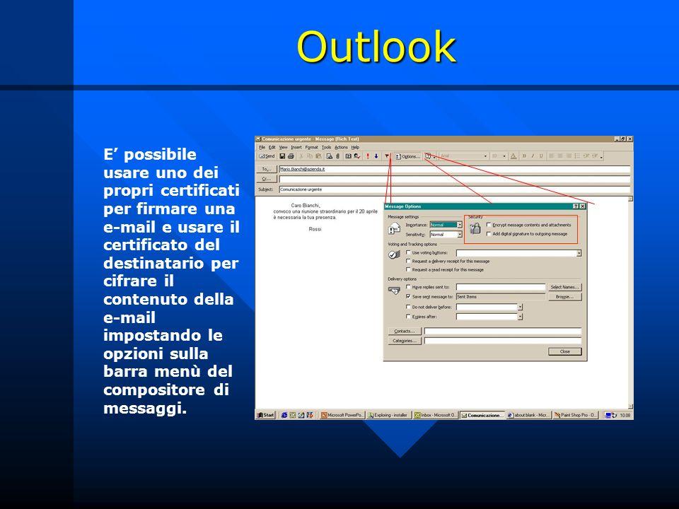 Outlook E possibile usare uno dei propri certificati per firmare una e-mail e usare il certificato del destinatario per cifrare il contenuto della e-mail impostando le opzioni sulla barra menù del compositore di messaggi.