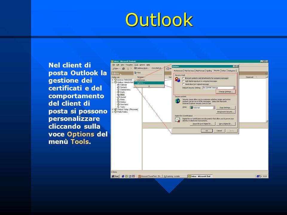 Outlook Nel client di posta Outlook la gestione dei certificati e del comportamento del client di posta si possono personalizzare cliccando sulla voce Options del menù Tools.