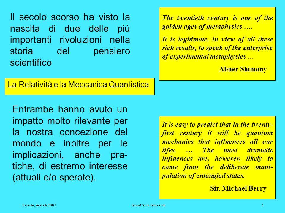 Trieste, march 2007GianCarlo Ghirardi 33 Alcune importanti precisazioni La stessa Alice può non conoscere lo stato del sistema T e, secondo la M.Q., se cercasse di capirne qualcosa potrebbe alterarlo radicalmente, un fatto che non vuole assolutamente che accada.