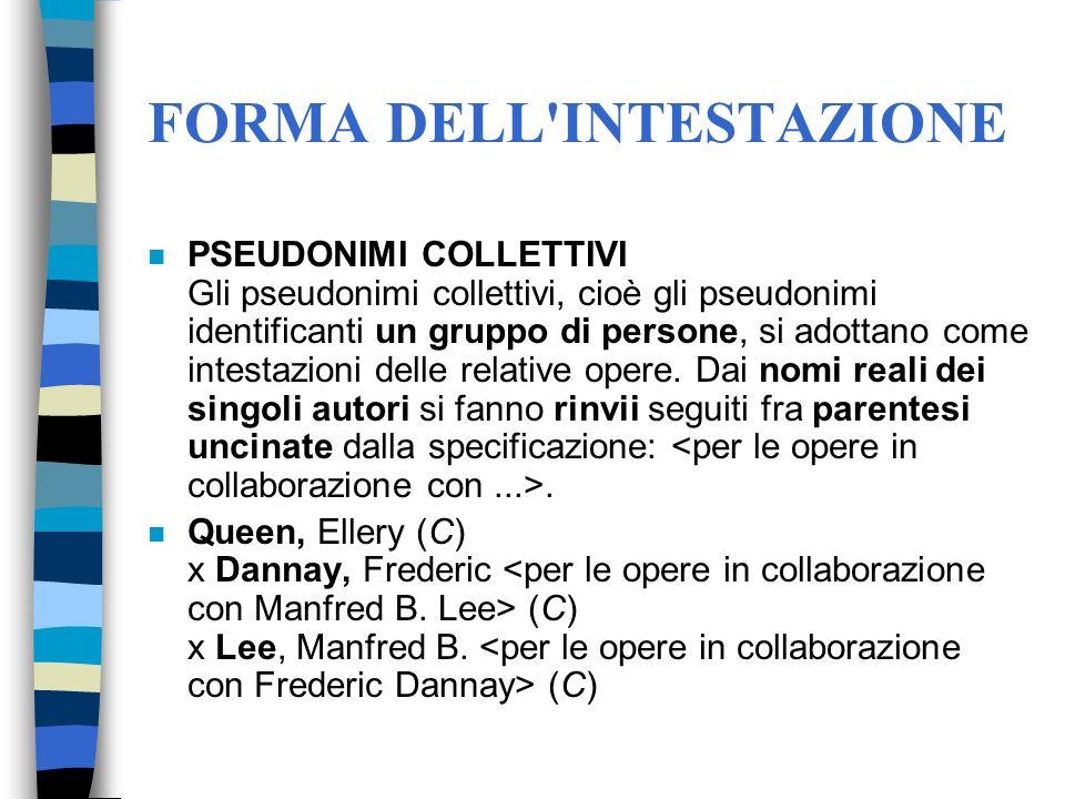 FORMA DELL'INTESTAZIONE n PSEUDONIMI COLLETTIVI Gli pseudonimi collettivi, cioè gli pseudonimi identificanti un gruppo di persone, si adottano come in