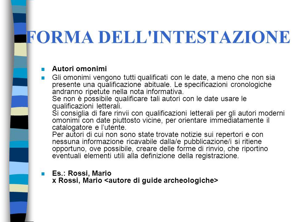 FORMA DELL'INTESTAZIONE n Autori omonimi n Gli omonimi vengono tutti qualificati con le date, a meno che non sia presente una qualificazione abituale.
