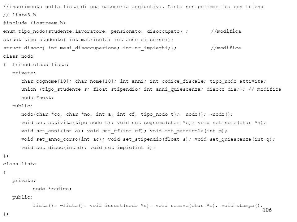 106 //inserimento nella lista di una categoria aggiuntiva. Lista non polimorfica con friend // lista3.h #include enum tipo_nodo{studente,lavoratore, p