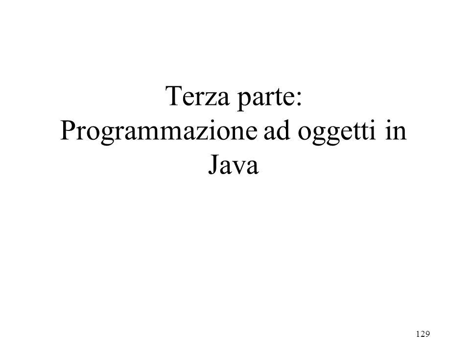 129 Terza parte: Programmazione ad oggetti in Java