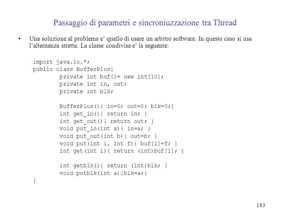 183 Passaggio di parametri e sincroniuzzazione tra Thread Una soluzione al problema e quello di usare un arbitro software. In questo caso si usa lalte